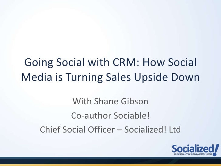 Going Social with CRM: How Social Media is Turning Sales Upside Down<br />With Shane Gibson <br />Co-author Sociable!<br /...