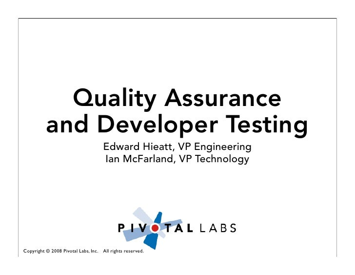 Quality Assurance           and Developer Testing                                      Edward Hieatt, VP Engineering      ...