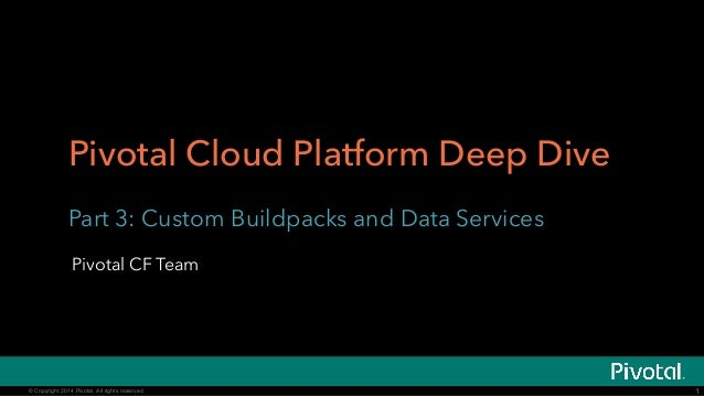 Part 4: Custom Buildpacks and Data Services (Pivotal Cloud Platform Roadshow)