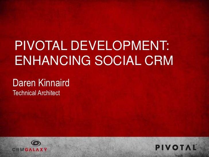 PIVOTAL DEVELOPMENT:ENHANCING SOCIAL CRMDaren KinnairdTechnical Architect
