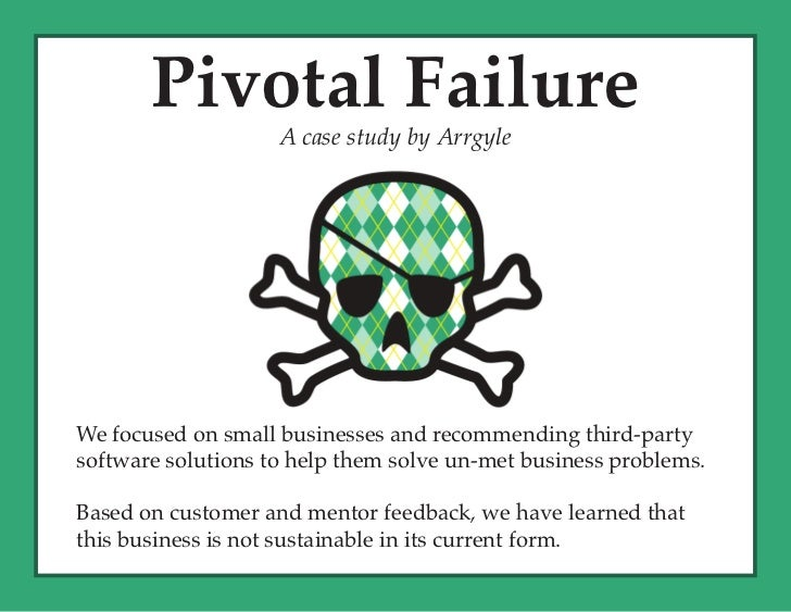Pivotal Failure                    A case study by ArrgyleWe focused on small businesses and recommending third-partysoftw...
