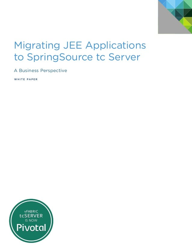 Migrating JEE Applications to SpringSource tc Server A Business Perspective W H I T E PA P E R vFABRIC tcSERVER IS NOW vFA...