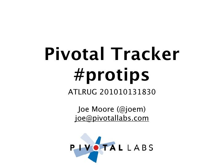 Pivotal Tracker    #protips   ATLRUG 201010131830      Joe Moore (@joem)    joe@pivotallabs.com