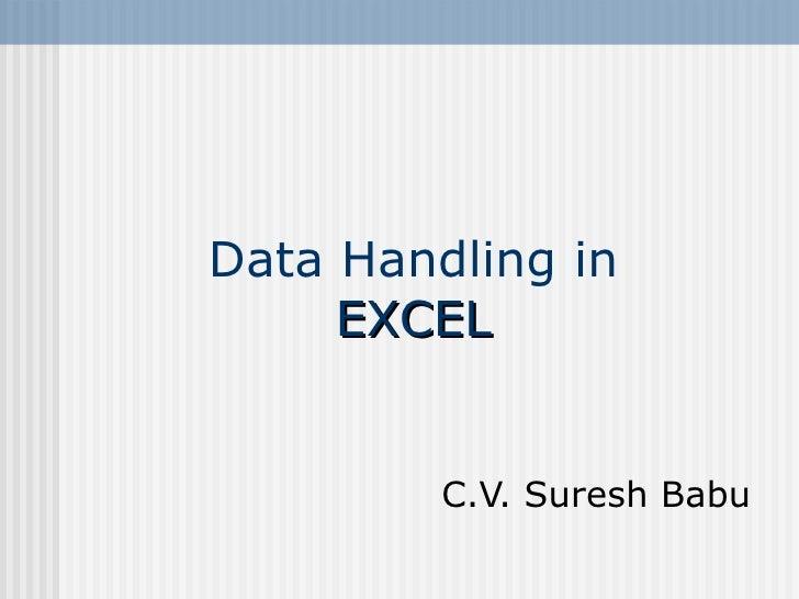 Data Handling in  EXCEL   C.V. Suresh Babu