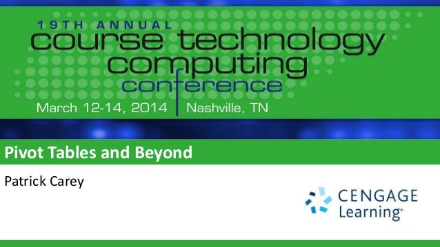 Pivot Tables and Beyond Data Analysis in Excel 2013 - Course Technology Computing Conference