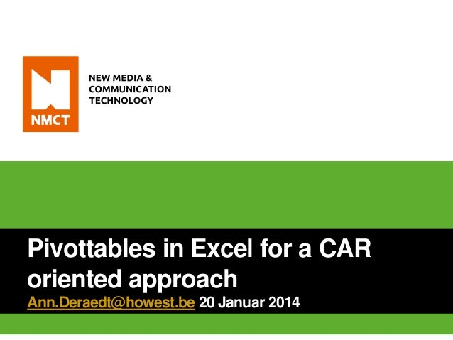 Pivottables in Excel for a CAR oriented approach Ann.Deraedt@howest.be 20 Januar 2014
