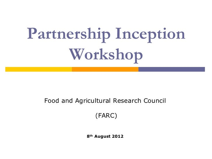 Partnership Inception     Workshop  Food and Agricultural Research Council                  (FARC)               8th Augus...