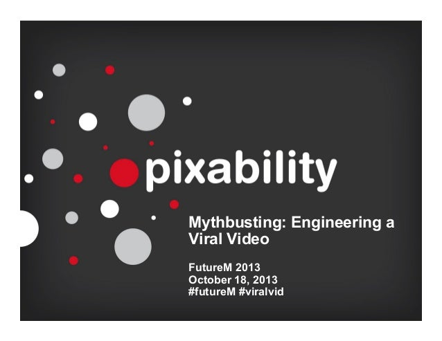 Pixability Presentation FutureM 2013 Mythbusting: Engineering a Viral Video