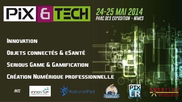 24-25 Mai 2014 Parc des exposition - Nîmes Innovation Objets connectés & eSanté Serious Game & Gamification Création Numér...