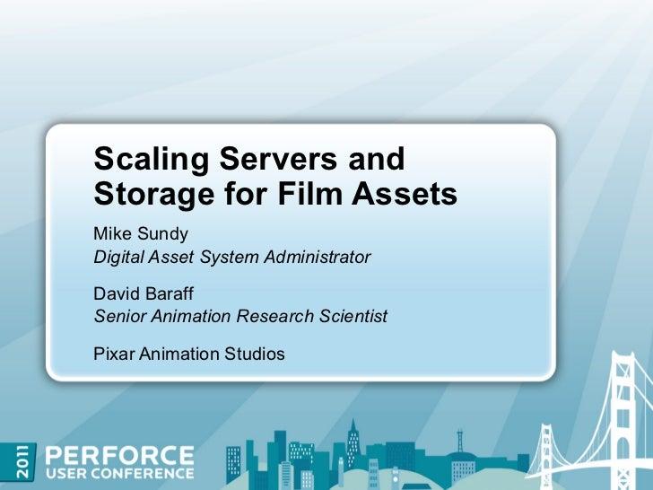 Scaling Servers andStorage for Film AssetsMike SundyDigital Asset System AdministratorDavid BaraffSenior Animation Researc...