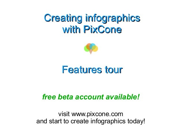 Creating infographics     with PixCone         Features tour  free beta account available!       visit www.pixcone.comand ...