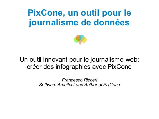 PixCone, un outil pour le journalisme de données Un outil innovant pour le journalisme-web: créer des infographies avec Pi...