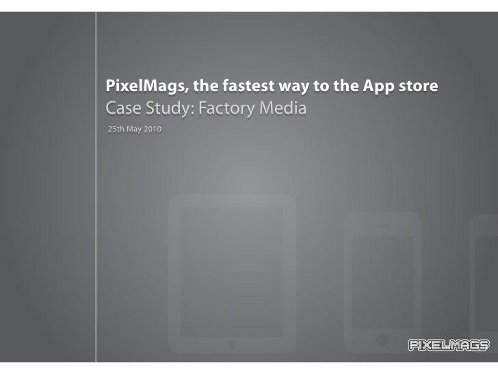 PixelMags, the fastest way to the App store Case Study: Factory Media 25th May 2010