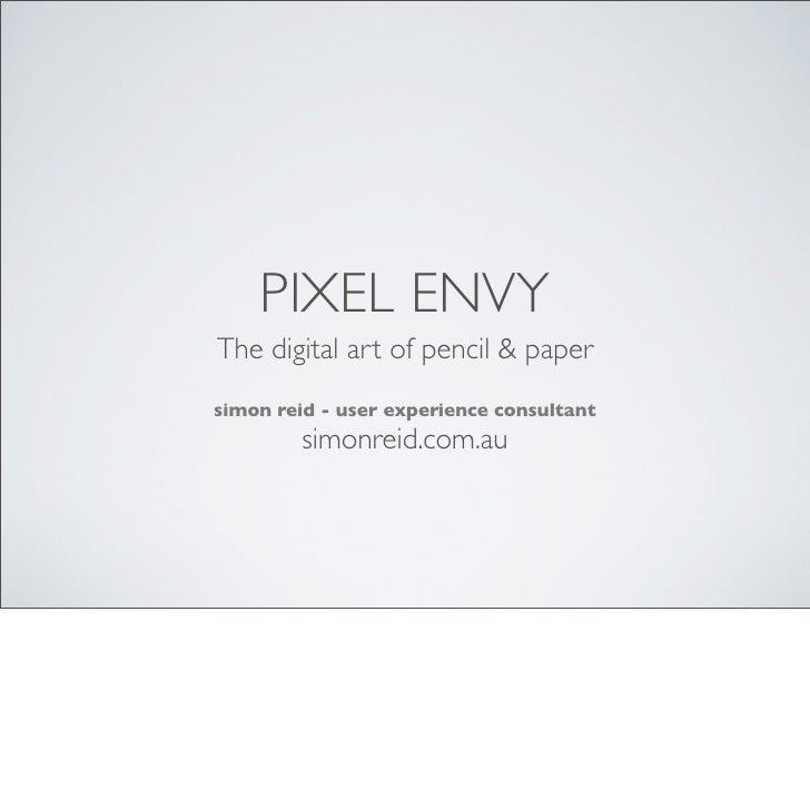 PIXEL ENVY The digital art of pencil & paper simon reid - user experience consultant         simonreid.com.au