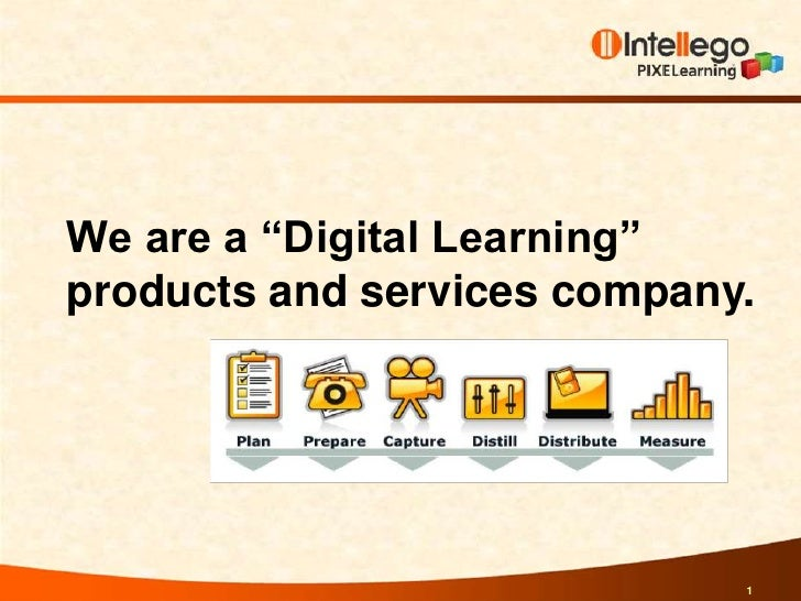 "1<br />We are a ""Digital Learning"" products and services company. <br />"