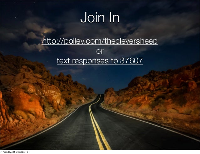 Join In http://pollev.com/thecleversheep or text responses to 37607  Thursday, 24 October, 13