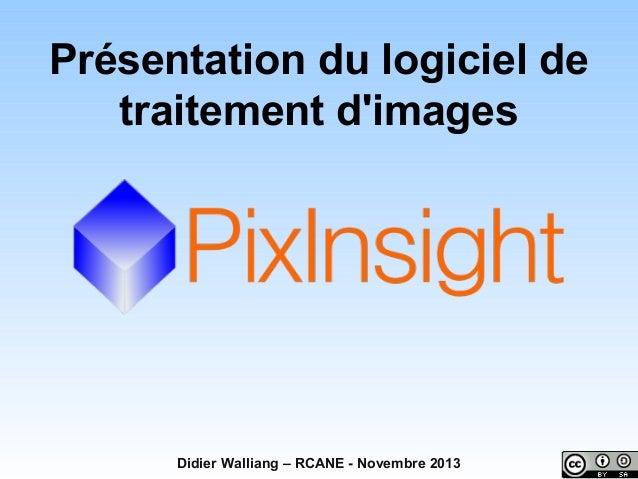 Présentation du logiciel de traitement d'images  Didier Walliang – RCANE - Novembre 2013