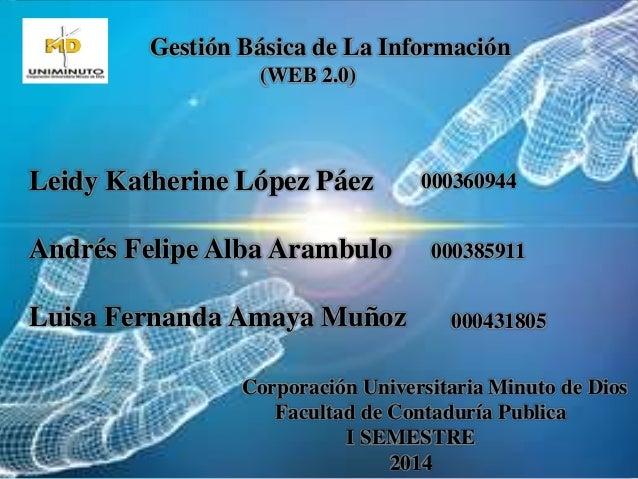 Gestión Básica de La Información  (WEB 2.0)  Corporación Universitaria Minuto de Dios  Facultad de Contaduría Publica  I S...