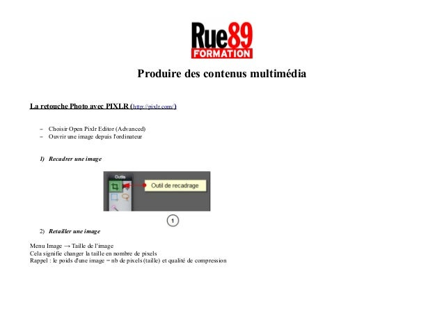 Produire des contenus multimédia La retouche Photo avec PIXLR (http://pixlr.com/) − Choisir Open Pixlr Editor (Advanced) −...