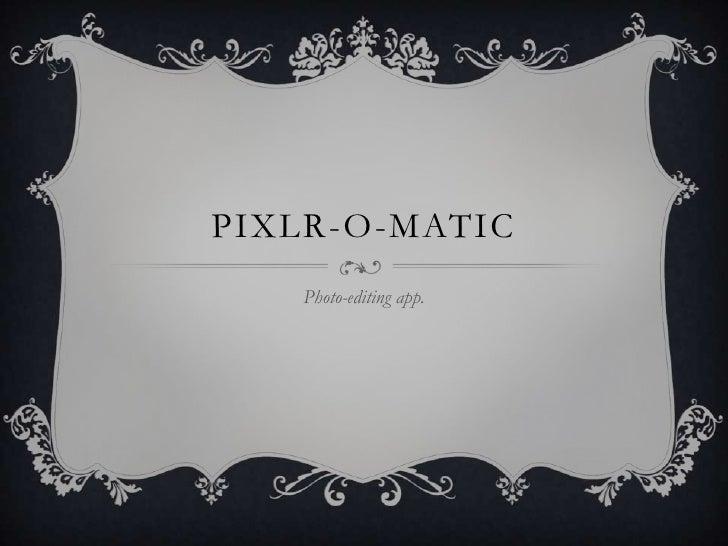 PIXLR-O-MATIC   Photo-editing app.