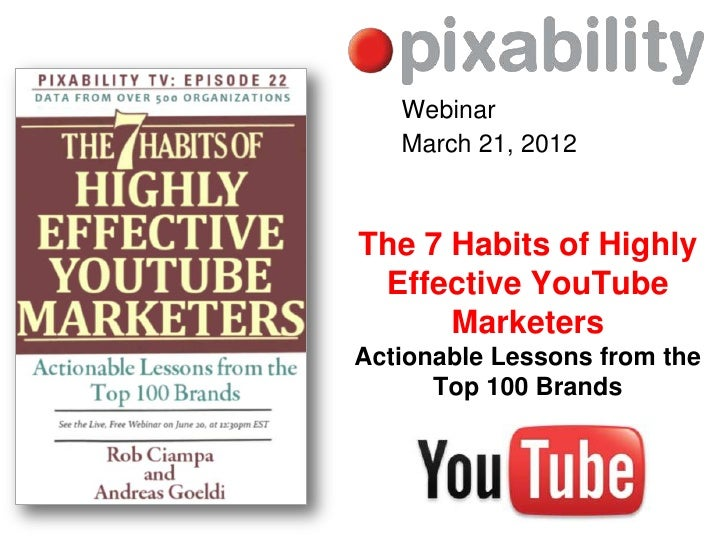 Webinar   March 21, 2012The 7 Habits of Highly Effective YouTube      MarketersActionable Lessons from the      Top 100 Br...