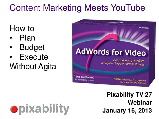 Content Marketing Meets YouTubeHow to• Plan• Budget• ExecuteWithout Agita                      Pixability TV 27           ...