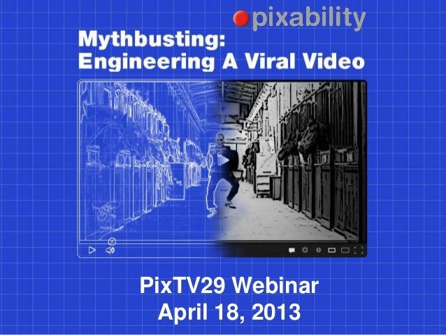 PixTV 29- Mythbusting: Engineering a Viral Video