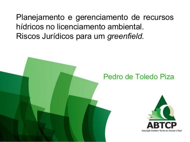 Planejamento e gerenciamento de recursos hídricos no licenciamento ambiental. Riscos Jurídicos para um greenfield. Pedro d...