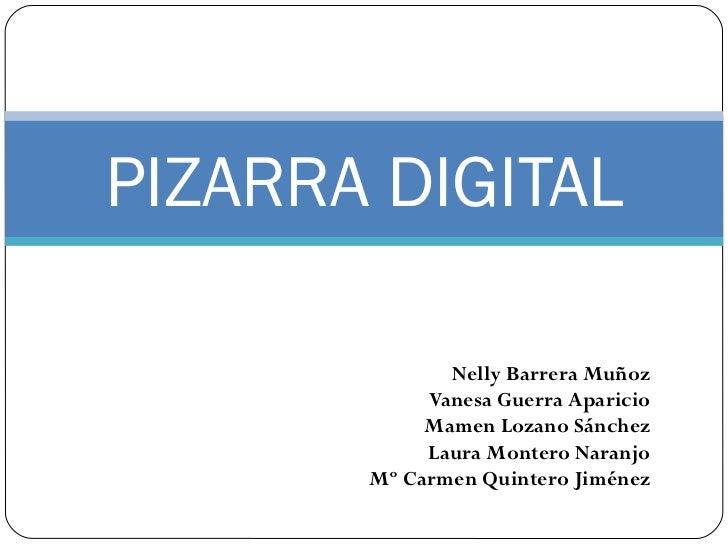 Nelly Barrera Muñoz Vanesa Guerra Aparicio Mamen Lozano Sánchez Laura Montero Naranjo Mº Carmen Quintero Jiménez PIZARRA D...