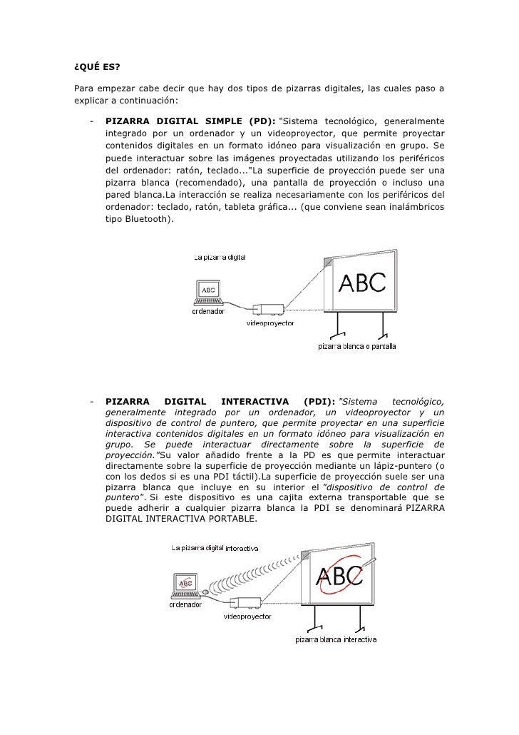 ¿QUÉ ES?Para empezar cabe decir que hay dos tipos de pizarras digitales, las cuales paso aexplicar a continuación:   -   P...