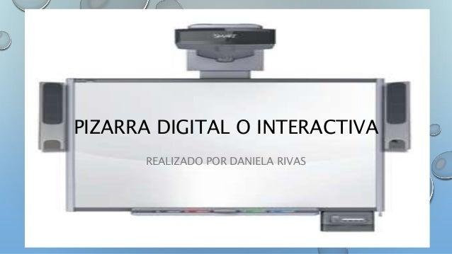 PIZARRA DIGITAL O INTERACTIVA REALIZADO POR DANIELA RIVAS
