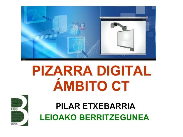 PIZARRA DIGITAL ÁMBITO CT PILAR ETXEBARRIA LEIOAKO BERRITZEGUNEA