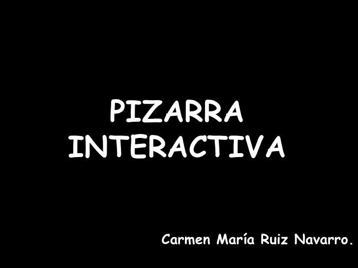 PIZARRA INTERACTIVA<br />Carmen María Ruiz Navarro.<br />