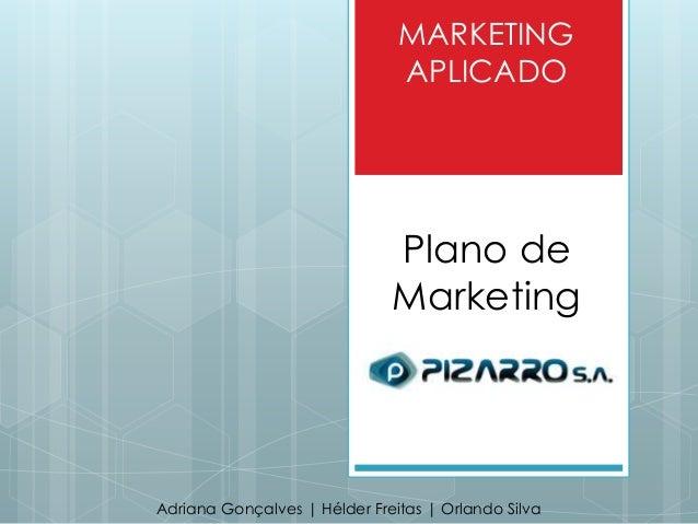 MARKETING APLICADO Plano de Marketing Adriana Gonçalves | Hélder Freitas | Orlando Silva