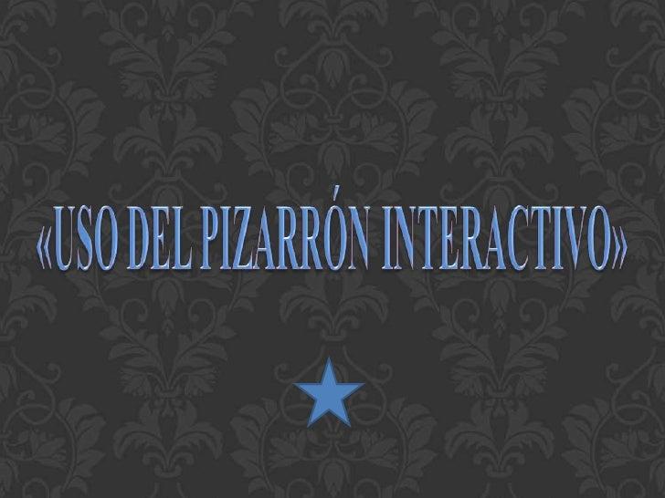EL PIZARRÓN INTERACTIVOEs un periférico que permite al maestro compartircon sus alumnos datos, imágenes y recursosmultimed...
