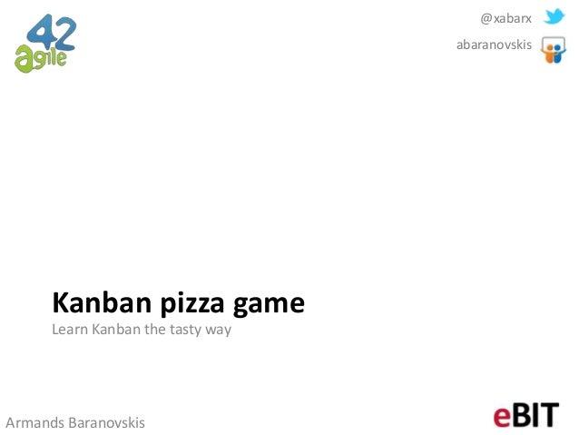 @xabarx                                   abaranovskis      Kanban pizza game      Learn Kanban the tasty wayArmands Baran...