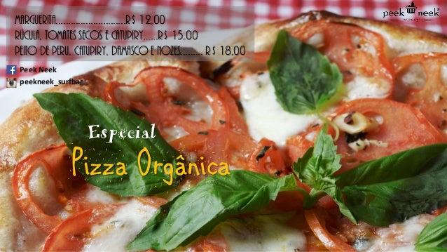 Especial Pizza Orgânica Marguerita............................R$ 12,00 Rúcula, tomates secos e catupiry......R$ 15,00 Peit...