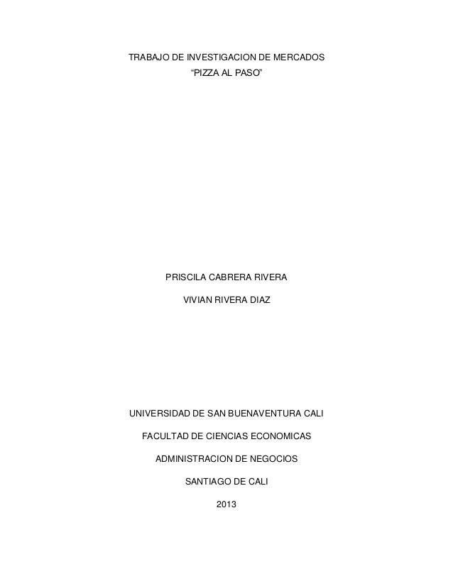 """TRABAJO DE INVESTIGACION DE MERCADOS""""PIZZA AL PASO""""PRISCILA CABRERA RIVERAVIVIAN RIVERA DIAZUNIVERSIDAD DE SAN BUENAVENTUR..."""
