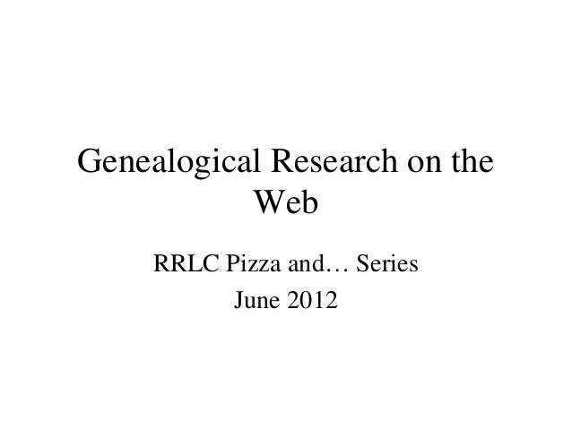 Genealogical Research on the Web RRLC Pizza and… Series June 2012