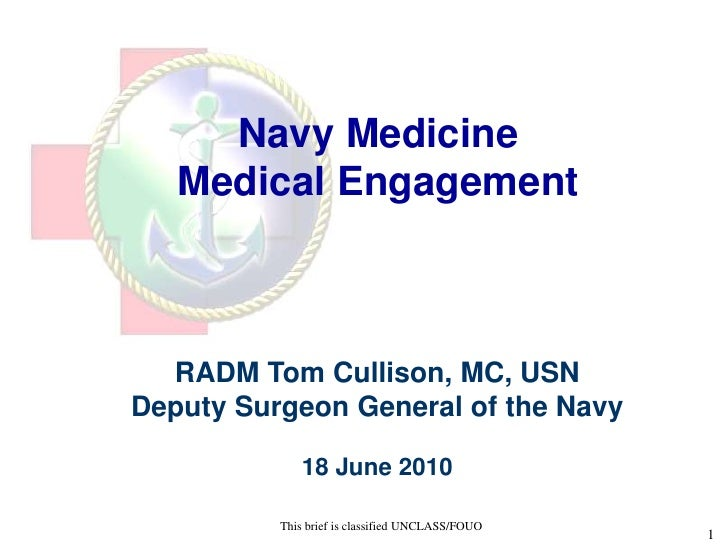 Navy Medicine    Medical Engagement         UNCLASSIFIED//FOUO      RADM Tom Cullison, MC, USN Deputy Surgeon General of t...