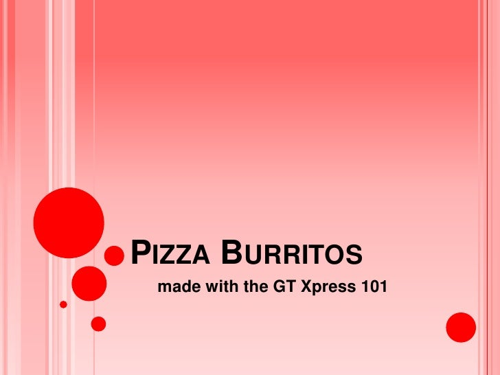 Pizza Burritos<br />made with the GT Xpress 101<br />