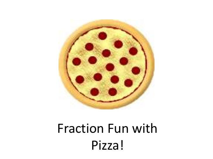 Fraction Fun with      Pizza!