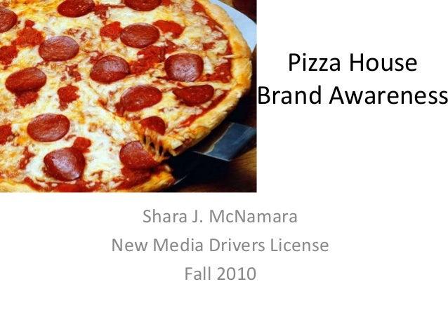 Pizza House Brand Awareness Shara J. McNamara New Media Drivers License Fall 2010