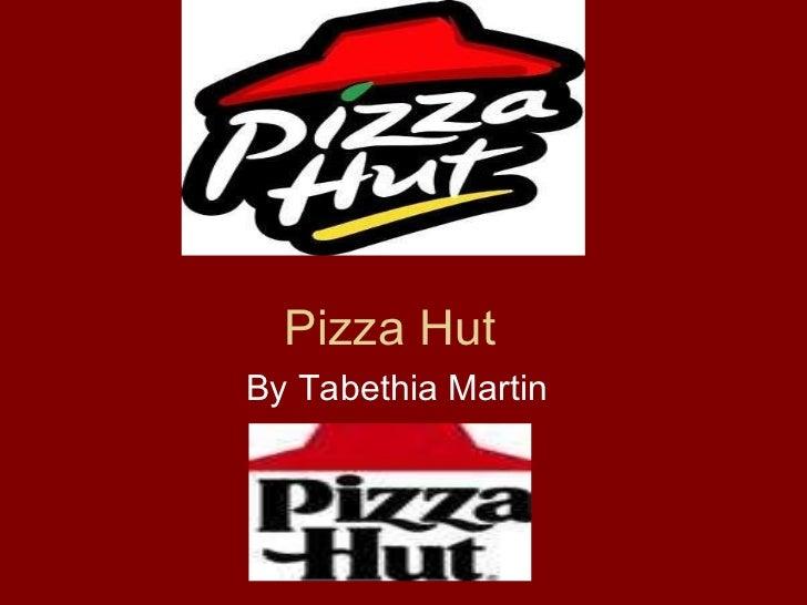 Pizza Hut  By Tabethia Martin