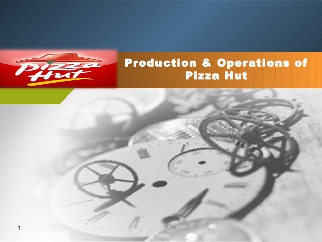 Pr oduction & Operations of Pizza Hut  1