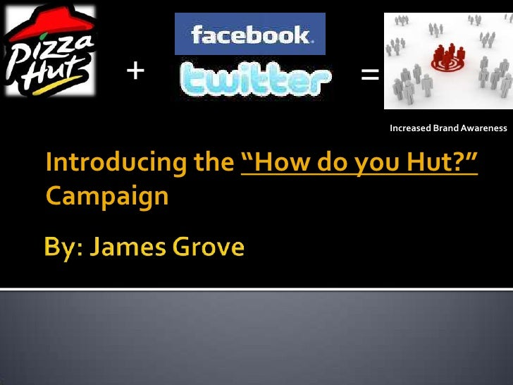 "By: James Grove <br />+<br />=<br />Increased Brand Awareness<br />Introducing the ""How do you Hut?"" Campaign<br />"