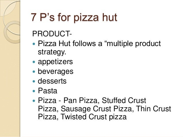 marketing and pizza This article discusses the marketing mix of pizza hut as pizza hut is a service, the article discusses 7 p of pizza hut in its service marketing mixpizza hut is known to be a smart promoter for its own products the atl promotions mostly concentrate on introduction of new products as well as to build brand equity.