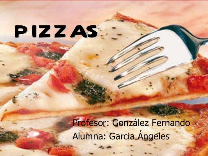 PIZZAS Profesor: González Fernando Alumna: Garcia Ángeles