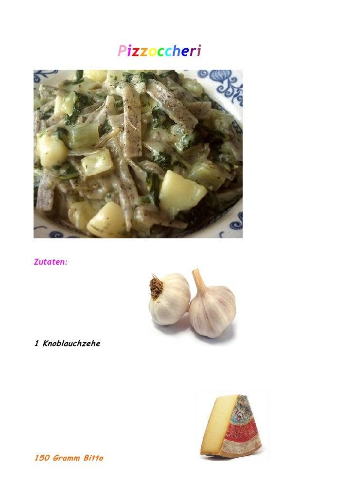Pizzoccheri     Zutaten:     1 Knoblauchzehe     150 Gramm Bitto