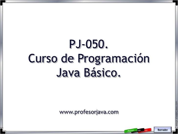 PJ-050. <br />Curso de Programación Java Básico.<br />www.profesorjava.com<br />